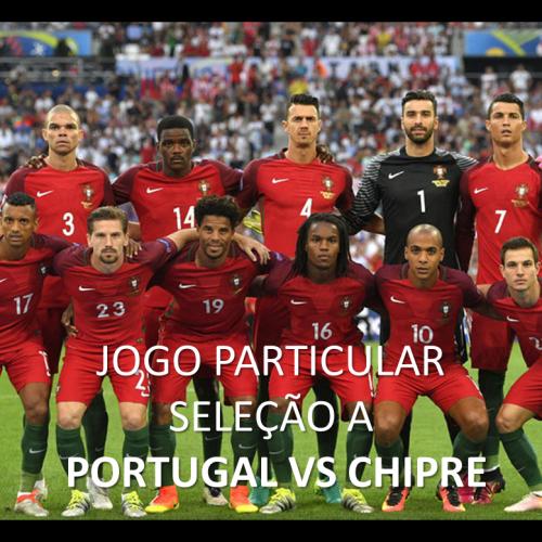 Jogo Particular Portugal x Chipre